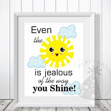 Even the sun is jealous of the way you shine – Free Printable Wall Art